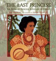 The last princess : the story of Princess Ka°iulani of Hawai°i