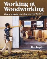 Working at woodworking : how to organize your shop and your business