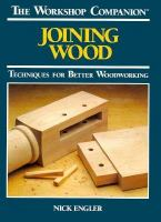 Joining wood : techniques for better woodworking