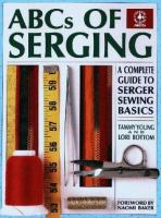 ABCs of serging : a complete guide to serger sewing basics