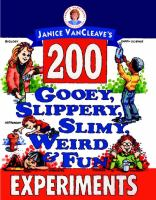 Janice Vancleave's 200 gooey, slippery, slimy, weird & fun experiments.