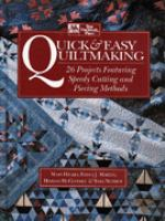 Quick & easy quiltmaking : 26 projects featuring speedy cutting and piecing methods