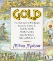 Gold : the true story of why people search for it, mine it, trade it, steal it, mint it, hoard it, shape it, wear it, fight and kill for it