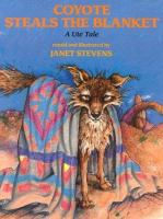 Coyote steals the blanket : an Ute tale