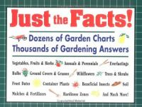 Just the facts! : dozens of gardening charts, thousands of gardening answers