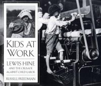 Kids at work : Lewis Hine and the crusade against child labor