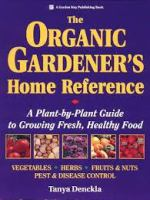 The organic gardener's home reference : a plant-by-plant guide to growing fresh, healthy food