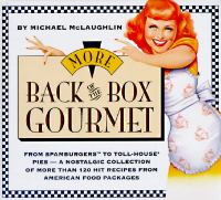 More back of the box gourmet : from Spamburgers to Toll House derby pies :a nostalgic collection of more than 120 hit recipes from American food packages