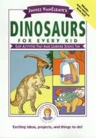 Janice VanCleave's dinosaurs for every kid : easy activities that make learning science fun.