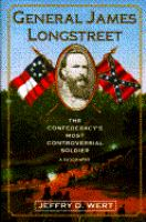 General James Longstreet : the Confederacy's most controversial soldier : a biography