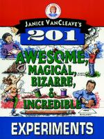 Janice VanCleave's 201 awesome, magical, bizarre & incredible experiments.