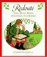 Redoute' : the man who painted flowers