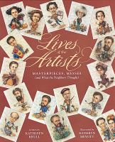 Lives of the artists : masterpieces, messes (and what the neighbors thought)