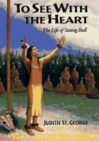 To see with the heart : the life of Sitting Bull