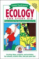 Janice Vancleave's ecology for every kid : easy activities that make learning science fun.