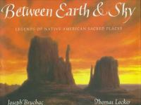 Between earth & sky : legends of Native American sacred places