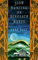 Slow dancing on dinosaur bones : a novel