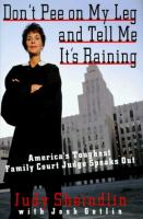 Don't pee on my leg and tell me it's raining : America's toughest family court judge speaks out