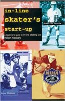 In-line skater's start-up : a beginner's guide to in-line skating and roller hockey