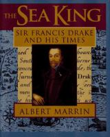 The sea king : Sir Francis Drake and his times