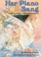 Her piano sang : a story about Clara Schumann