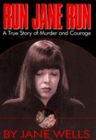 Run Jane run : a true story of murder and courage
