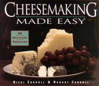 Cheesemaking made easy : 60 delicious varieties