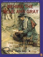 Behind the blue and gray : the soldier's life in the Civil War