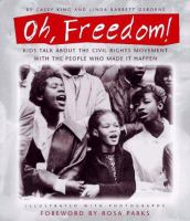 Oh, freedom! : kids talk about the Civil Rights Movement with the people who made it happen