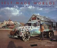 Self-made worlds : visionary folk art environments