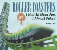 Roller Coasters  : or I had so much fun, I almost puked