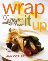 Wrap it up : 100 fresh, bold, and bright sandwiches with a twist