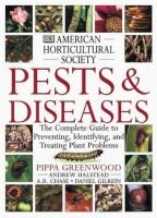 Pests and Diseases : the complete guide to preventing, identifying, and treating plant problems