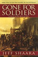 Gone for soldiers : a novel of the Mexican War