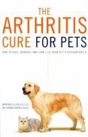 The Arthritis cure for pets : how to halt, reverse, and even cure your pet's osteoarthritis