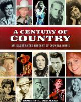 A Century of Country : an illustrated history of country music