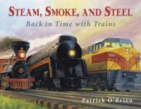 Steam, Smoke, and Steel : back in time with trains