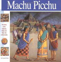Machu Picchu : the story of the amazing Inkas and their city in the clouds