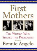 First Mothers : the women who shaped the presidents