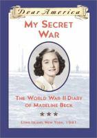 My Secret War : the world war II diary of Madeline Beck