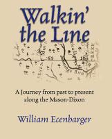 Walkin' the line : a journey from past to present along the Mason-Dixon