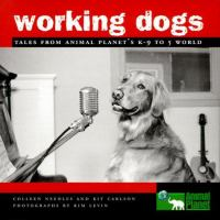 Working dogs : tales from Animal planet's K-9 to 5 world