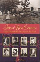 Into a new country : eight remarkable women of the west