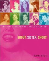 Shout, Sister, Shout! : ten girl singers who shaped a century