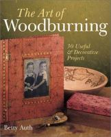 The Art of Woodburning : 30 useful & decorative projects