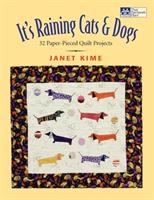 It's Raining Cats & Dogs : Paper-pieced Quilts for Pet Lovers