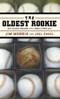 The Oldest Rookie : big league dreams from a small-town guy