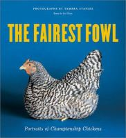 The Fairest Fowl : portraits of Championship Chickens
