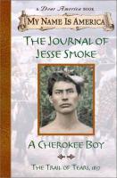 The Journal of Jesse Smoke : a Cherokee boy / The Trail of Tears, 1838