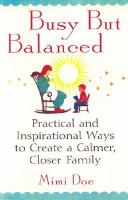 Busy but balanced : practical and inspirational ways to create a calmer, closer family